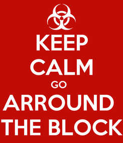 Poster: KEEP CALM GO   ARROUND  THE BLOCK