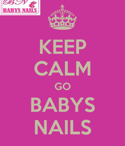 Poster: KEEP CALM GO BABYS NAILS