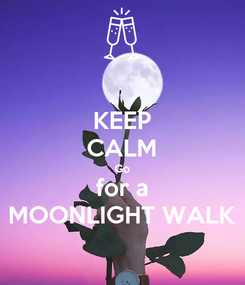 Poster: KEEP CALM Go for a MOONLIGHT WALK