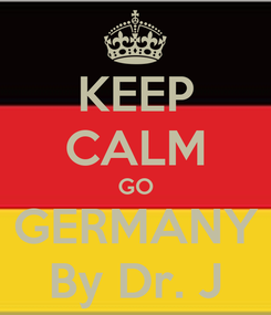 Poster: KEEP CALM GO GERMANY By Dr. J