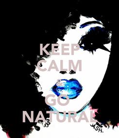 Poster: KEEP CALM & GO  NATURAL