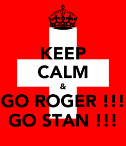 Poster: KEEP CALM & GO ROGER !!! GO STAN !!!