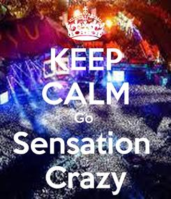 Poster: KEEP CALM Go  Sensation  Crazy