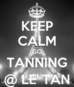 Poster: KEEP CALM GO TANNING @ LE' TAN