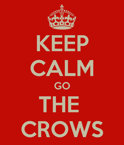 Poster: KEEP CALM GO THE  CROWS
