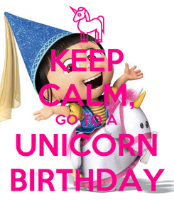 Poster: KEEP CALM, GO TO A UNICORN BIRTHDAY