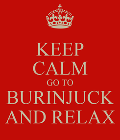 Poster: KEEP CALM GO TO BURINJUCK AND RELAX