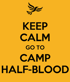 Poster: KEEP CALM GO TO CAMP HALF-BLOOD