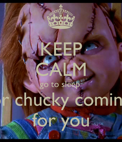 Poster: KEEP CALM go to sleep  or chucky coming for you