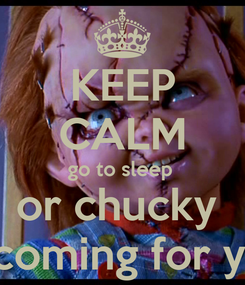 Poster: KEEP CALM go to sleep  or chucky  is coming for you