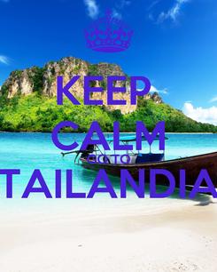 Poster: KEEP  CALM GO TO TAILANDIA