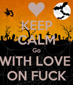 Poster: KEEP CALM Go WITH LOVE  ON FUCK