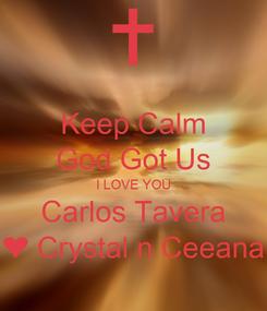 Poster: Keep Calm God Got Us I LOVE YOU Carlos Tavera ❤ Crystal n Ceeana