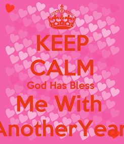 Poster: KEEP CALM God Has Bless  Me With  AnotherYear