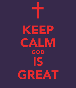 Poster: KEEP CALM GOD IS GREAT
