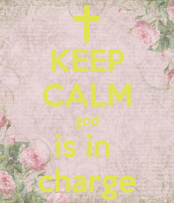 Poster: KEEP CALM god is in  charge
