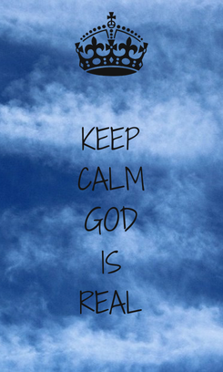 Poster: KEEP CALM GOD IS REAL