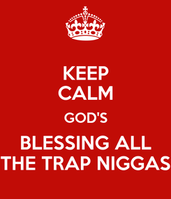 Poster: KEEP CALM GOD'S BLESSING ALL THE TRAP NIGGAS