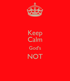 Poster: Keep Calm God's NOT