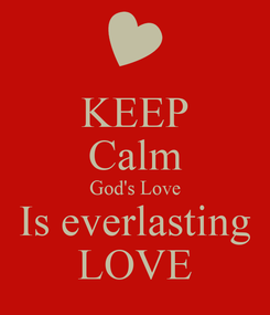 Poster: KEEP Calm God's Love Is everlasting LOVE