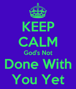 Poster: KEEP CALM God's Not Done With You Yet