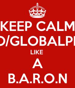 Poster: KEEP CALM GO/GLOBALPDP LIKE  A B.A.R.O.N