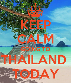 Poster: KEEP CALM GOING TO THAILAND  TODAY