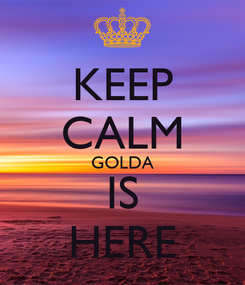 Poster: KEEP CALM GOLDA IS HERE