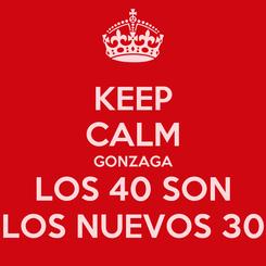Poster: KEEP CALM GONZAGA LOS 40 SON LOS NUEVOS 30