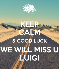 Poster: KEEP CALM & GOOD LUCK WE WILL MISS U LUIGI