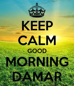 Poster: KEEP CALM GOOD MORNING DAMAR