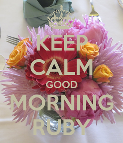 Poster: KEEP CALM GOOD MORNING RUBY