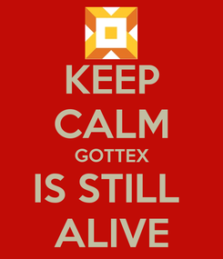 Poster: KEEP CALM GOTTEX IS STILL  ALIVE