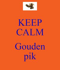Poster: KEEP CALM  Gouden pik