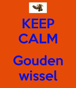 Poster: KEEP CALM  Gouden wissel