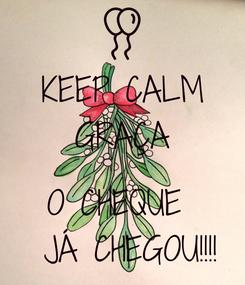 Poster: KEEP CALM GRAÇA  O CHEQUE   JÁ CHEGOU!!!!