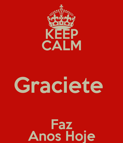 Poster: KEEP CALM Graciete  Faz Anos Hoje