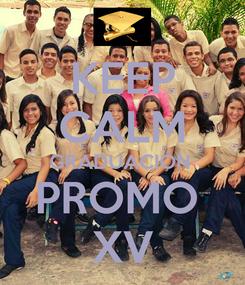 Poster: KEEP CALM GRADUACIÓN  PROMO  XV