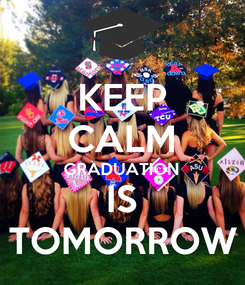 Poster: KEEP CALM GRADUATION IS TOMORROW