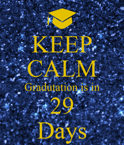 Poster: KEEP CALM Gradutation is in 29 Days