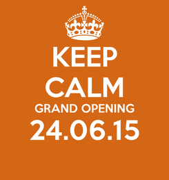 Poster: KEEP CALM GRAND OPENING 24.06.15