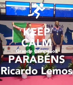 Poster: KEEP CALM Grande Campeão! PARABÉNS Ricardo Lemos