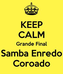 Poster: KEEP CALM Grande Final Samba Enredo Coroado