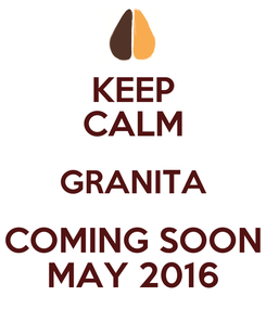 Poster: KEEP CALM GRANITA COMING SOON MAY 2016
