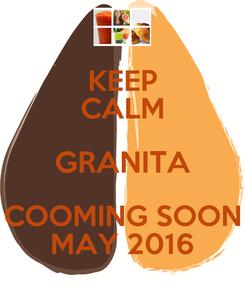 Poster: KEEP CALM GRANITA COOMING SOON MAY 2016