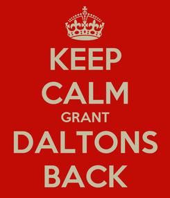 Poster: KEEP CALM GRANT DALTONS BACK