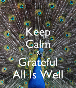 Poster: Keep Calm & Grateful All Is Well
