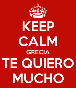 Poster: KEEP CALM GRECIA TE QUIERO MUCHO