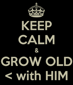 Poster: KEEP CALM & GROW OLD < with HIM