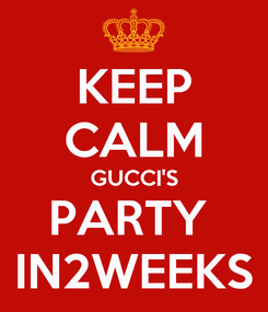 Poster: KEEP CALM GUCCI'S PARTY  IN2WEEKS